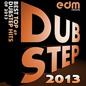 Dubstep 2013 – Best Top 69 Dubstep Hits Of 2013 by Various Artists