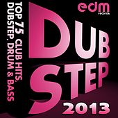 Dubstep 2013 - Top 75 Club Hits, Dubstep, Drum & Bass by Various Artists