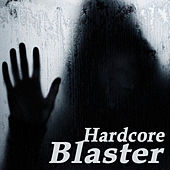 Hardcore Blaster (The Best Hardcore, Hardstyle, Hardjump, Gabber, Hardtech, Hardhouse, Oldschool, Early Rave & Schranz Compilation) by Various Artists