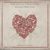 Letter to My Lover (feat. Andrew Joslyn) by The Local Strangers