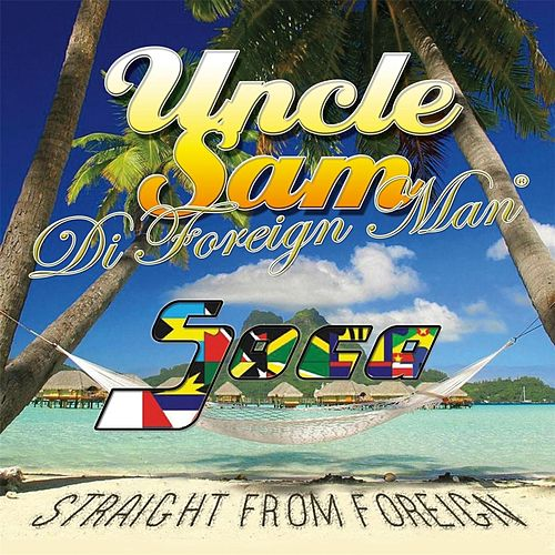Soca Straight from Foreign by Uncle Sam (R&B)