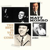 The Best Is yet to Come by Matt Monro