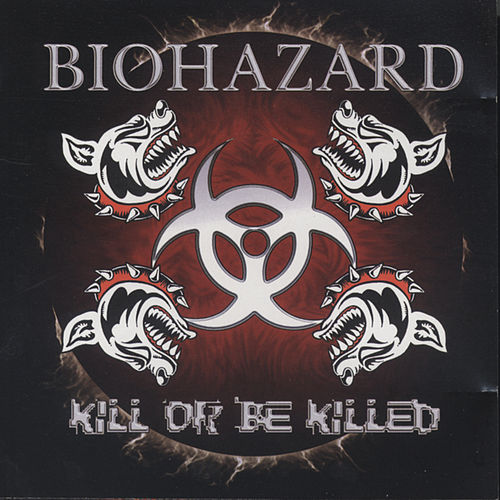Kill Or Be Killed by Biohazard
