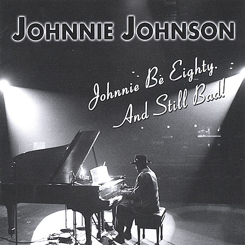 Johnnie Be Eighty. And Still Bad! by Johnnie Johnson