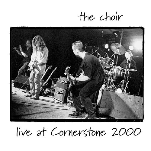 Live at Cornerstone by The Choir (Gospel)