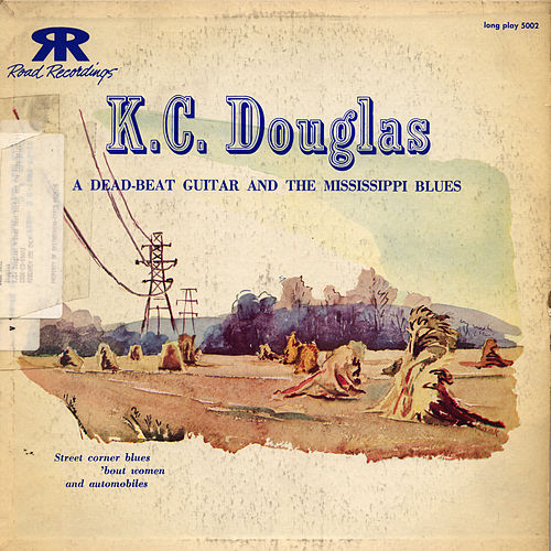 K.C. Douglas: A Dead Beat Guitar and the Mississippi Blues by K.C. Douglas