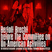Bertolt Brecht before the Committee on Un-American Activities: An Historical Encounter, Presented by Eric Bentley by Bertolt Brecht