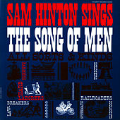 Sam Hinton Sings the Song of Men by Sam Hinton