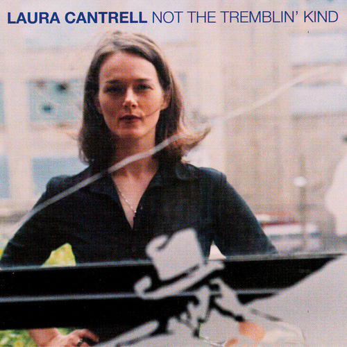 Not The Tremblin' Kind by Laura Cantrell