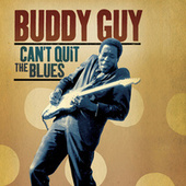 Can't Quit The Blues by Buddy Guy