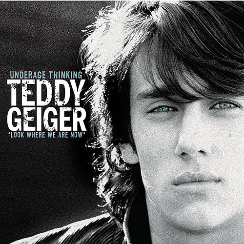 Underage Thinking (Look Where We Are Now) by Teddy Geiger