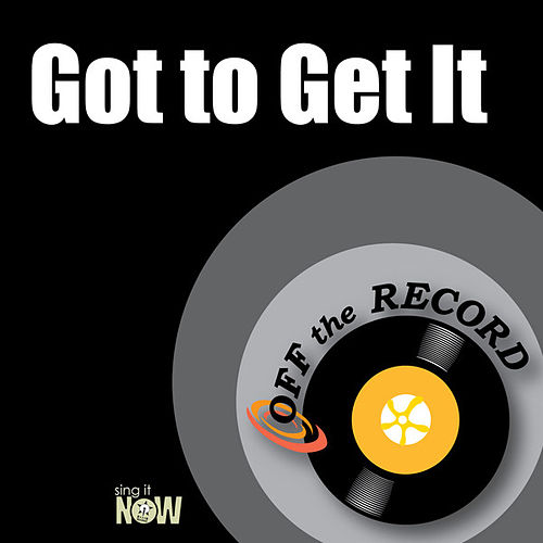 Got to Get It by Off the Record