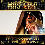 I Ain't Gonna Let It Happen Twice (feat. Gangsta, Play Beezy) by Master P