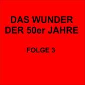 Das Wunder der 50er Jahre Folge 3 by Various Artists