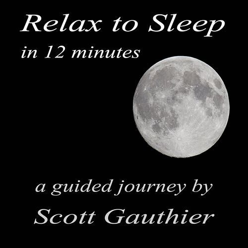 Relax to Sleep in 12 Minutes by Scott Gauthier