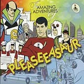 The Amazing Adventures Of Pleaseeasaur by Pleaseeasaur