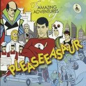 The Amazing Adventures Of Pleaseeasaur by Pleaseeasaur