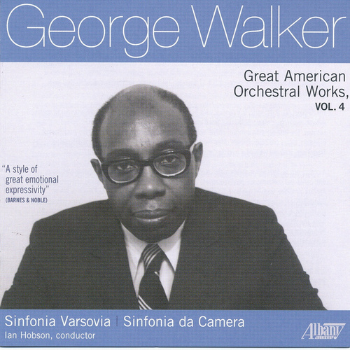 George Walker: Great American Orchestral Works, Vol. 4 by Various Artists