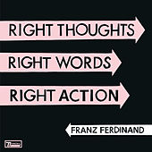 Right Thoughts, Right Words, Right Action (Deluxe Edition) by Franz Ferdinand