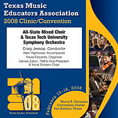 2008 Texas Music Educators Association (TMEA): All-State Mixed Choir by Texas All-State Mixed Choir