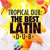 Tropical Dub: The Best Latin Dub by Various Artists