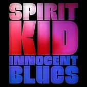 Innocent Blues by Spirit Kid