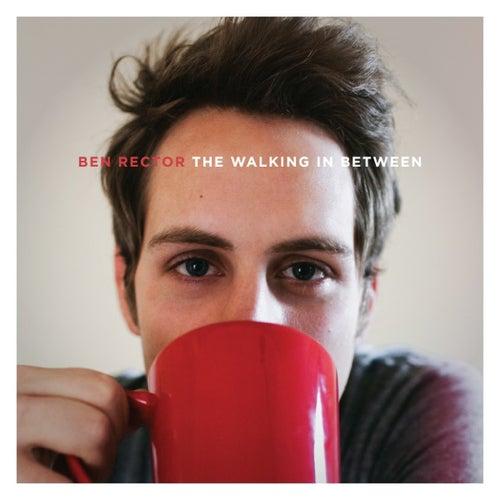 The Walking in Between by Ben Rector