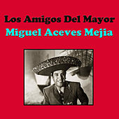 Los Amigos Del Mayor by Miguel Aceves Mejia