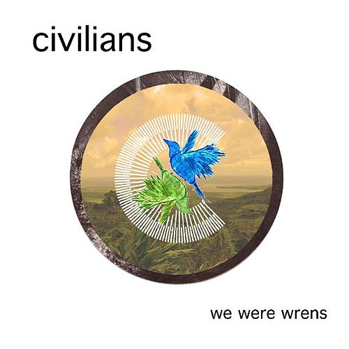 We Were Wrens by The Civilians