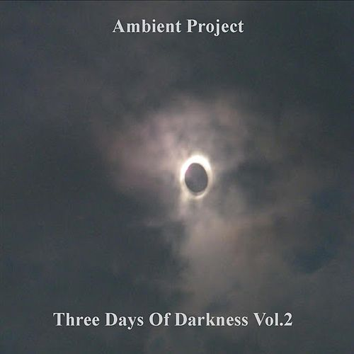 Three Days of Darkness, Vol. 2 by Ambient Project