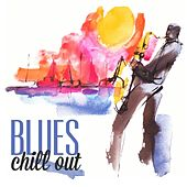 Blues Chill Out by Various Artists