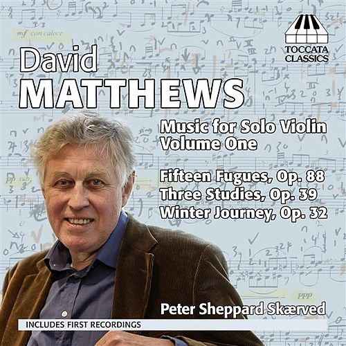 David Matthews: Music for Solo Violin, Vol. 1 by Peter Sheppard Skaerved