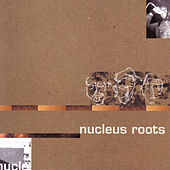 Nucleus Roots by Nucleus Roots