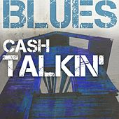 Blues: Cash Talkin' by Various Artists
