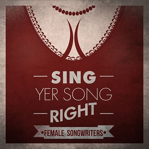 Sing Yer Song Right - Female Songwriters by Various Artists