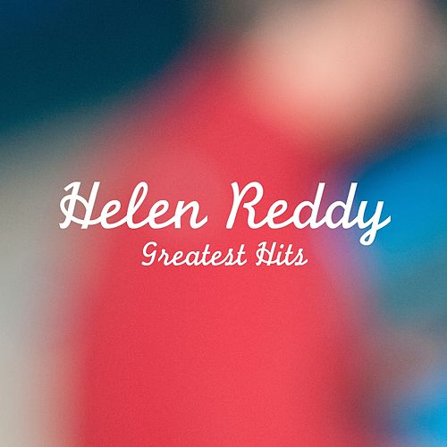 Helen Reddy Greatest Hits by Helen Reddy