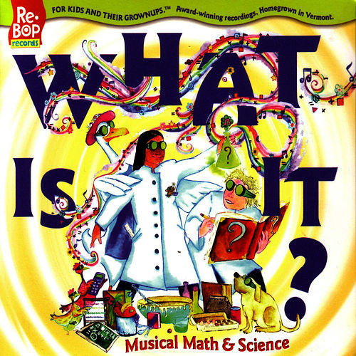 What Is It? Musical Math & Science by The Re-Bops