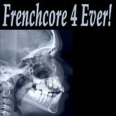 Frenchcore 4 Ever! (The Best Hardcore, Hardstyle, Hardjump, Gabber, Hardtech, Hardhouse, Oldschool, Early Rave & Schranz Compilation) by Various Artists