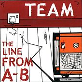 The Line From A-B by The Team