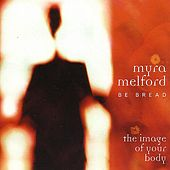 Be Bread - The Image of Your Body by Myra Melford