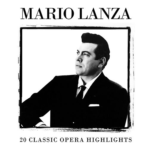 20 Classic Opera Highlights by Mario Lanza