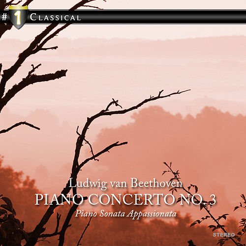 #1 Classical  Beethoven: Piano Concerto No. 3 - Piano Sonata Appassionata by Various Artists