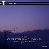 Verdi: Ouvertures & Choruses by 21st Century Symphony Orchestra