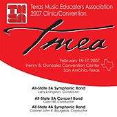 2007 Texas Music Educators Association (TMEA): All-State 5A Symphonic Band, All-State 5A Concert Band & All-State 4A Symphonic Band by Various Artists