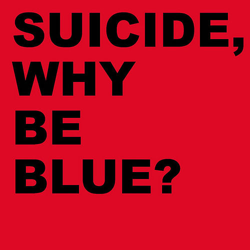 Why Be Blue? (Deluxe Edition) by Suicide