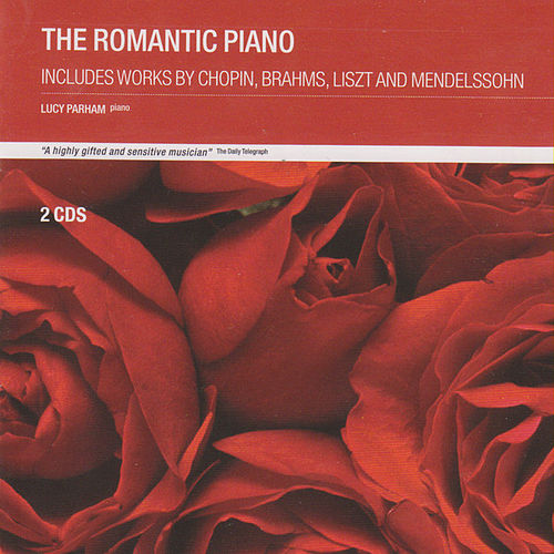 The Romantic Piano - Includes works by Chopin, Brahms, Liszt and Mendelssohn by Lucy Parham