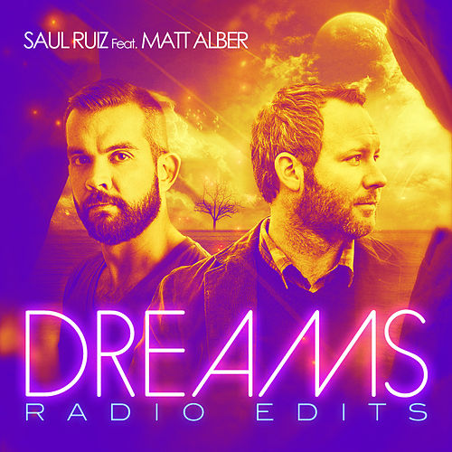 Dreams - The Radio Edits (feat. Matt Alber) by Saul Ruiz