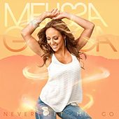 Never Let Me Go by Melissa Gorga