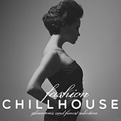 Fashion Chillhouse (Glamorous and Finest Selection) von Various Artists