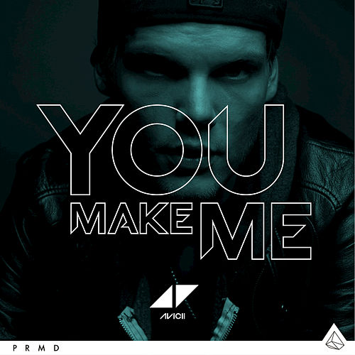 You Make Me by Avicii